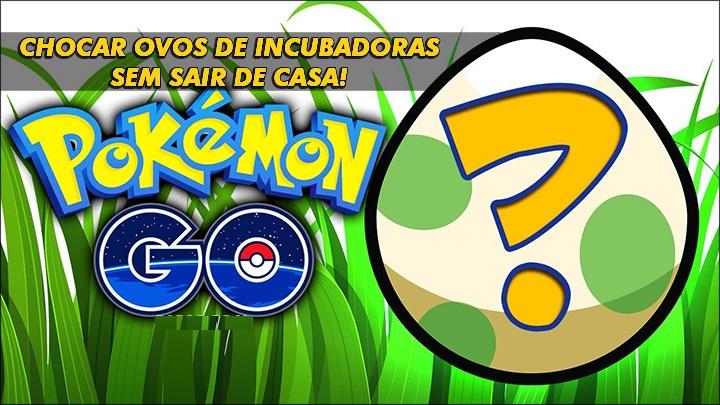 [Imagem: chocar-ovos-pokemon-go-sem-sair-de-casa.jpg]